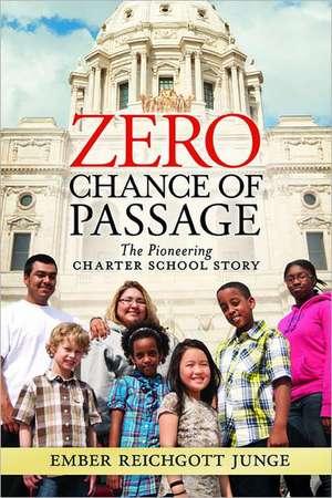 Zero Chance of Passage:  The Pioneering Charter School Story de Ember Reichgott Junge