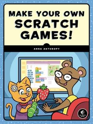 Make Your Own Scratch Games de Anna Anthropy