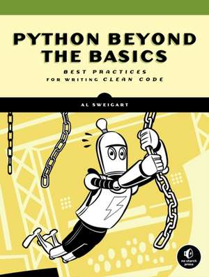 Beyond The Basic Stuff With Python: Best Practices for Writing Clean Code de Al Sweigart