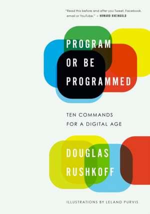 Program or Be Programmed: Ten Commands for a Digital Age de Douglas Rushkoff