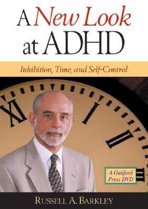 New Look at ADHD: Inhibition, Time, and Self-Control de Russell A. Barkley