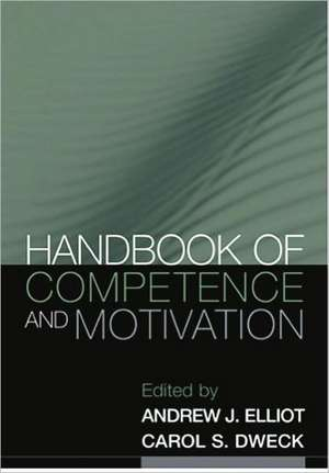 Handbook of Competence and Motivation de Andrew J. Elliot
