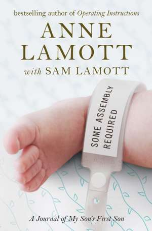 Some Assembly Required:  A Journal of My Son's First Son de Anne Lamott