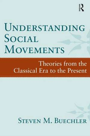 Understanding Social Movements:  Theories from the Classical Era to the Present de Steven M. Buechler