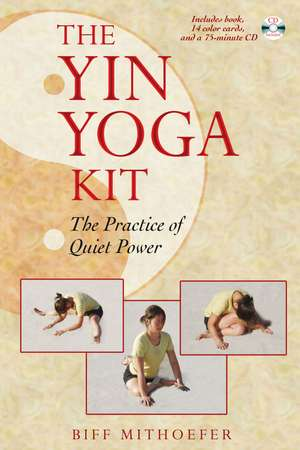 The Yin Yoga Kit: The Practice of Quiet Power de Biff Mithoefer