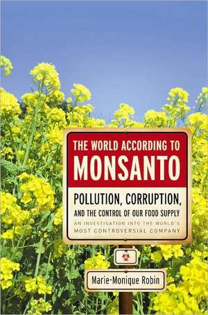 The World According to Monsanto: Pollution, Corruption, and the Control of the World's Food Supply de Marie-Monique Robin