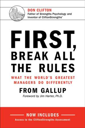 First, Break All The Rules: What the World's Greatest Managers Do Differently de Gallup