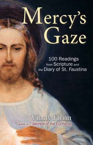 Mercy's Gaze:  100 Readings from Scripture and the Diary of St. Faustina de Vinny Flynn