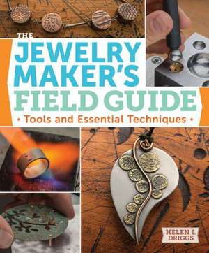 The Jewelry Maker's Field Guide:  Tools and Essential Techniques de Helen I. Driggs