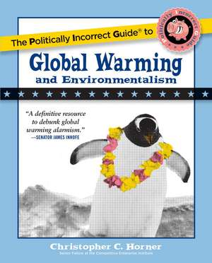 The Politically Incorrect Guide to Global Warming and Environmentalism de Christopher C. Horner