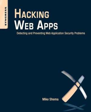 Hacking Web Apps: Detecting and Preventing Web Application Security Problems de Mike Shema