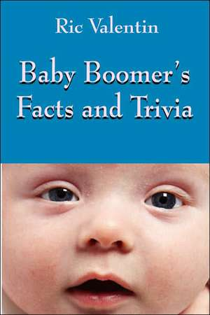 Baby Boomer's Facts and Trivia de Ric Valentin