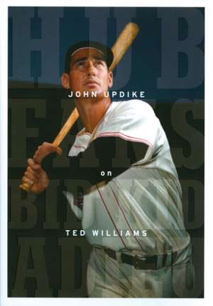Hub Fans Bid Kid Adieu:  John Updike on Ted Williams de John Updike