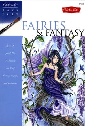 Fairies & Fantasy:  Learn to Paint the Enchanted World of Fairies, Angels, and Mermaids de Meredith Dillman