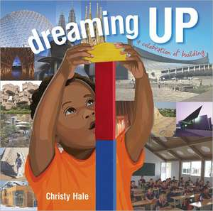 Dreaming Up:  A Celebration of Building de Christy Hale