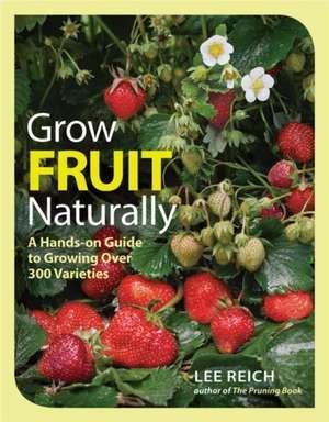 Grow Fruit Naturally de Lee Reich