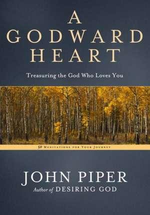 A Godward Heart:  Treasuring the God Who Loves You de John Piper