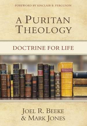 A Puritan Theology:  Doctrine for Life de Joel R. Beeke