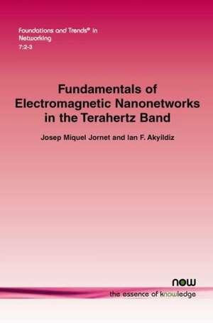Fundamentals of Electromagnetic Nanonetworks in the Terahertz Band de Josep Miquel Jornet