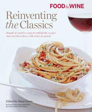 Food & Wine Reinventing the Classics de Dana Cowin