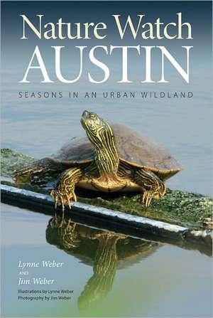 Nature Watch Austin:  Guide to the Seasons in an Urban Wildland de Lynne Weber
