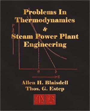 Problems in Thermodynamics and Steam Power Plant Engineering de Allen H. Blaisdell