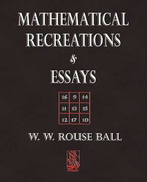 Mathematical Recreations and Essays de W. W. Rouse Ball