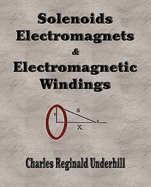 Solenoids, Electromagnets and Electromagnetic Windings de Charles Reginald Underhill