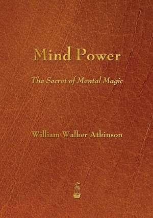Mind Power de William Walker Atkinson