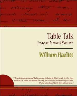 Table-Talk, Essays on Men and Manners de Hazlitt William Hazlitt