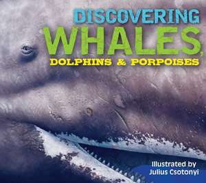 Discovering Whales, Dolphins & Porpoises de Kelly Gauthier