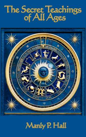 The Secret Teachings of All Ages de Manly P. Hall
