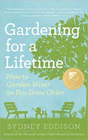 Gardening for a Lifetime:  How to Garden Wiser as You Grow Older de Sydney Eddison