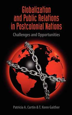 Globalization and Public Relations in Postcolonial Nations de Patricia A. Curtin