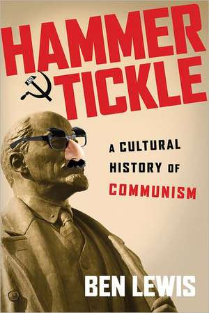 Hammer and Tickle:  A Cultural History of Communism de Ben Lewis