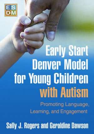 Early Start Denver Model for Young Children with Autism de Sally J. Rogers