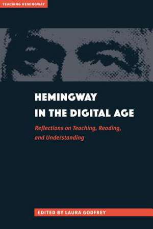 Hemingway in the Digital Age: Reflections on Teaching, Reading, and Understanding de Laura Godfrey