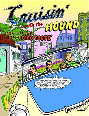 Cruisin' With The Hound: The Life and Times of Fred Toote de Spain Rodriguez
