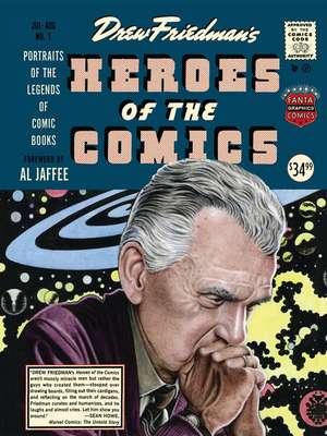 Heroes Of The Comic Books: 75 Portraits of the Pioneering Legends of American Comic Books de Drew Friedman