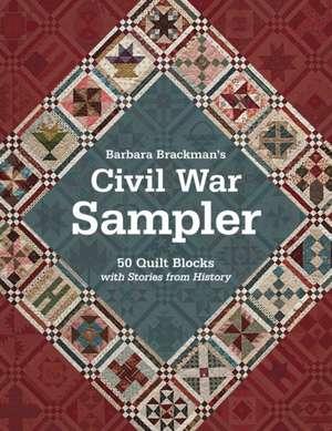 Barbara Brackman's Civil War Sampler:  50 Quilt Blocks with Stories from History de Barbara Brackman