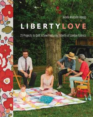 Liberty Love-Print-On-Demand-Edition: 25 Projects to Quilt & Sew Featuring Liberty of London Fabrics [with Pattern(s)] [With Pattern(s)] de Alexia Marcelie Abegg