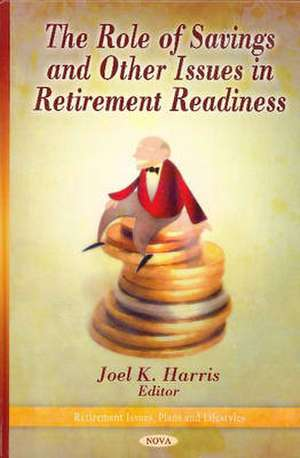 Role of Savings & Other Issues in Retirement Readiness de Joel K. Harris