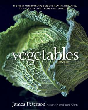 Vegetables:  The Most Authoritative Guide to Buying, Preparing, and Cooking, with More Than 300 Recipes de James Peterson