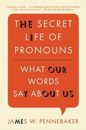 The Secret Life of Pronouns:  What Our Words Say about Us de James W. Pennebaker