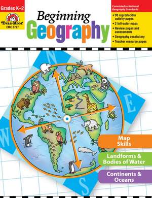 Beginning Geography, Grades K-2: Teacher Resource Book de Evan-Moor Educational Publishers