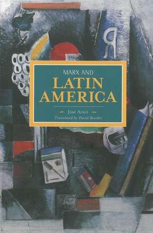 Marx And Latin America: Historical Materialism, Volume 57 de Jose Arico