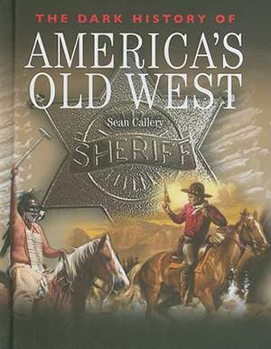 The Dark History of America's Old West de Sean Callery