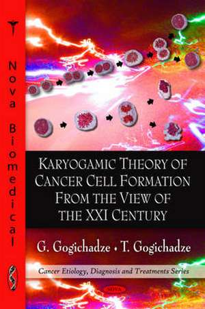 Karyogamic Theory of Cancer Cell Formation from the View of the XXI Century de G. Gogichadze