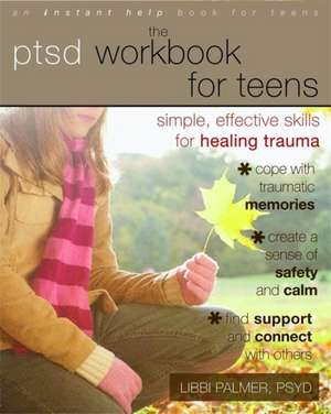 The PTSD Workbook for Teens:  Simple, Effective Skills for Healing Trauma de Libbi Palmer