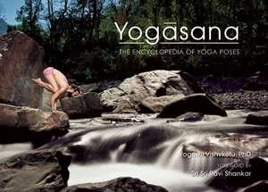 Yogasana: The Encyclopedia of Yoga Poses de Yogrishi Vishvketu